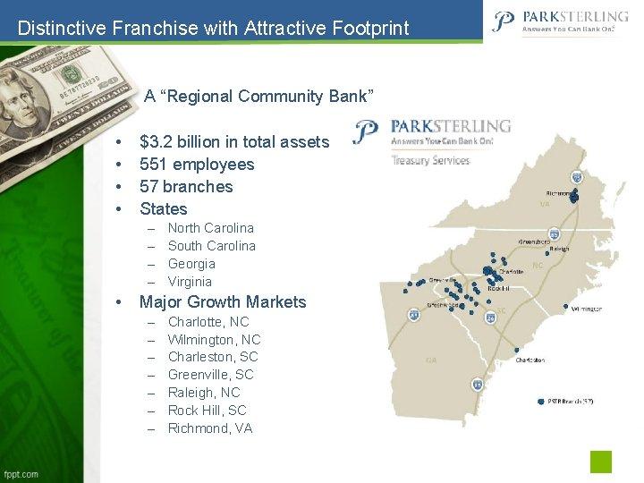 "Distinctive Franchise with Attractive Footprint A ""Regional Community Bank"" • • $3. 2 billion"