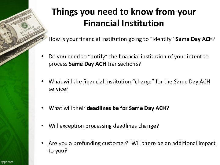 Things you need to know from your Financial Institution • How is your financial