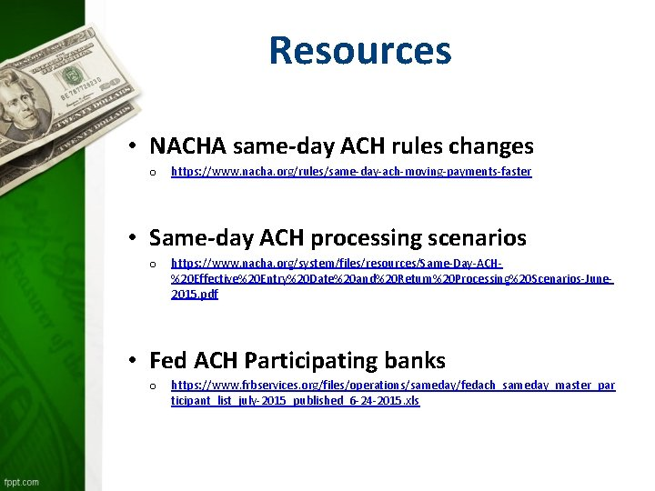 Resources • NACHA same-day ACH rules changes o https: //www. nacha. org/rules/same-day-ach-moving-payments-faster • Same-day