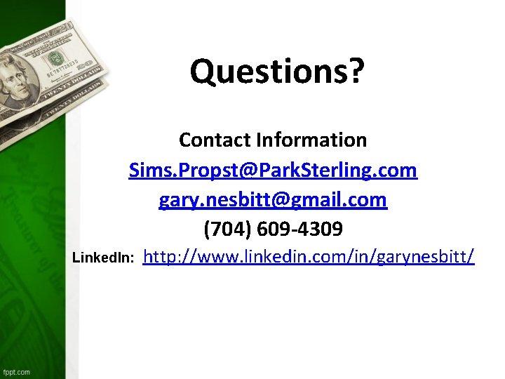 Questions? Contact Information Sims. Propst@Park. Sterling. com gary. nesbitt@gmail. com (704) 609 -4309 Linked.