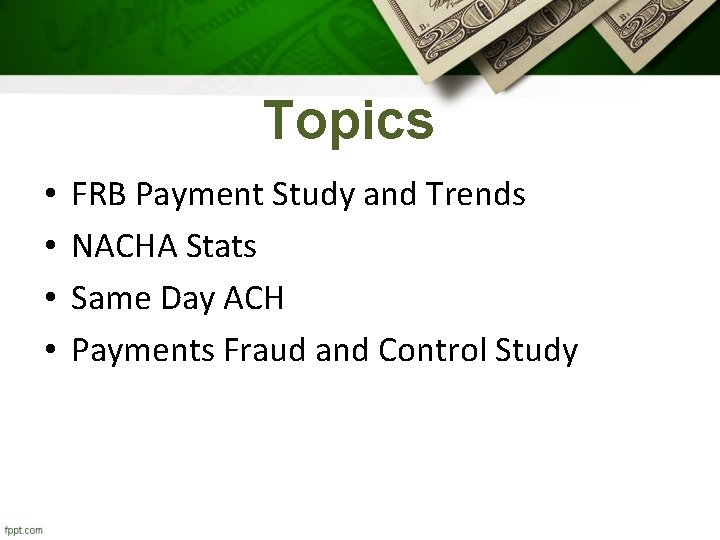 Topics • • FRB Payment Study and Trends NACHA Stats Same Day ACH Payments