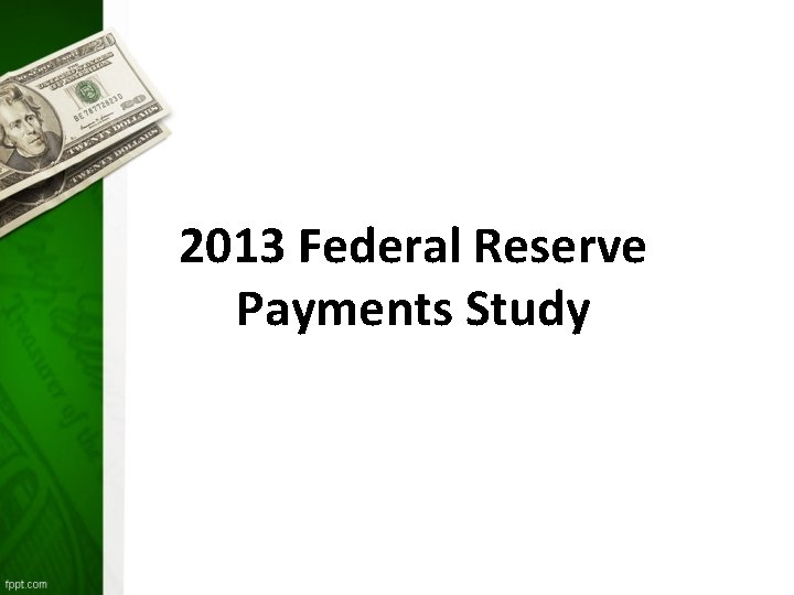 2013 Federal Reserve Payments Study