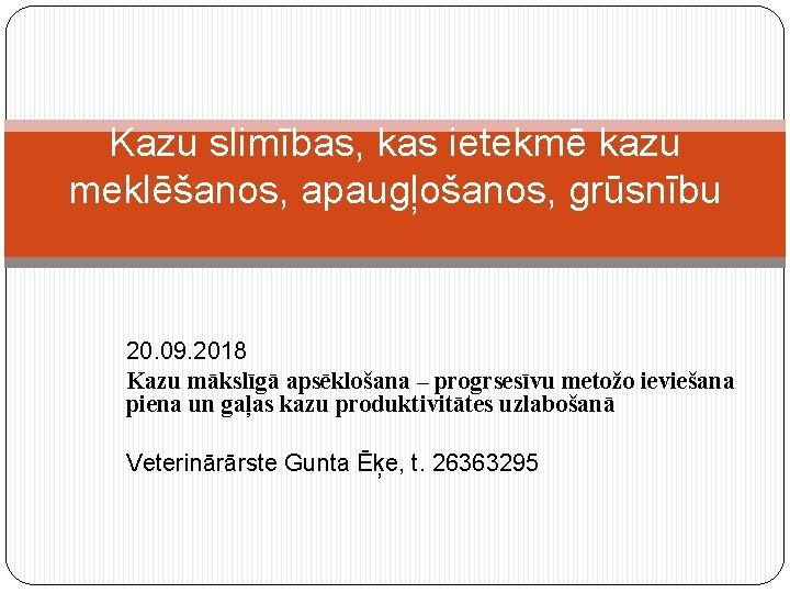 Kazu slimības, kas ietekmē kazu meklēšanos, apaugļošanos, grūsnību 20. 09. 2018 Kazu mākslīgā apsēklošana