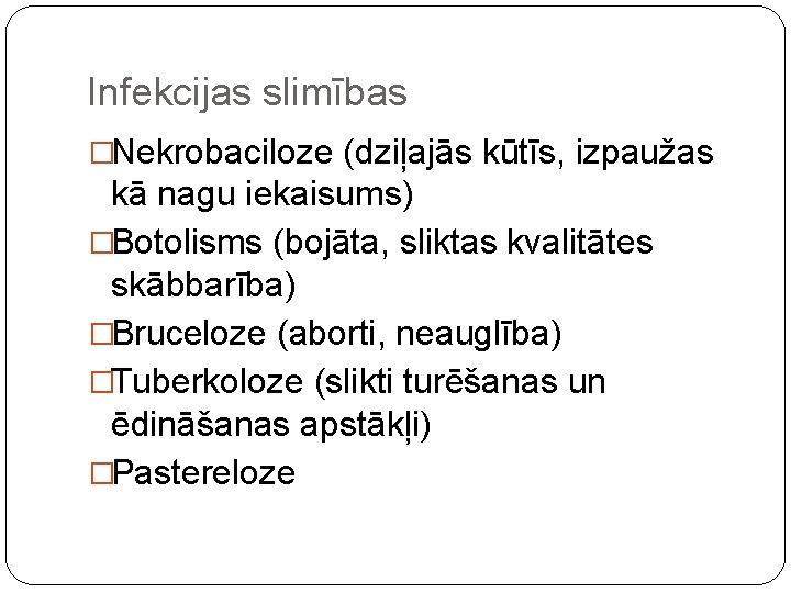 Infekcijas slimības �Nekrobaciloze (dziļajās kūtīs, izpaužas kā nagu iekaisums) �Botolisms (bojāta, sliktas kvalitātes skābbarība)