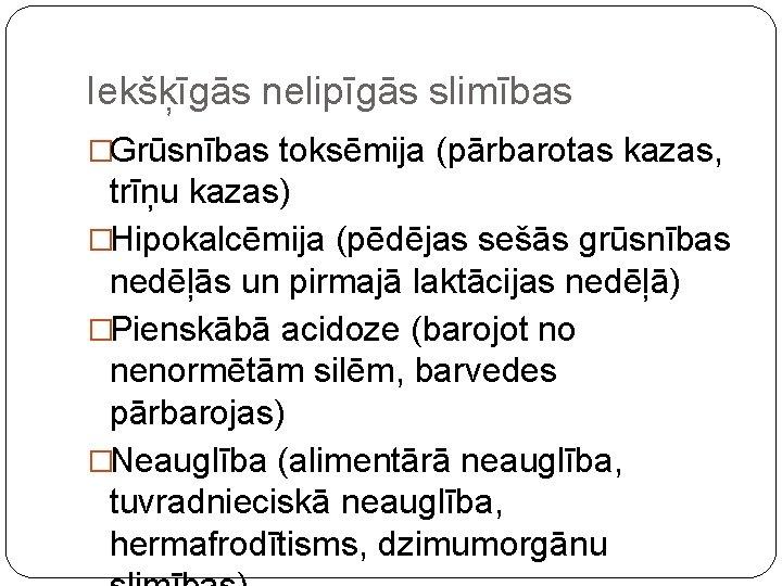 Iekšķīgās nelipīgās slimības �Grūsnības toksēmija (pārbarotas kazas, trīņu kazas) �Hipokalcēmija (pēdējas sešās grūsnības nedēļās