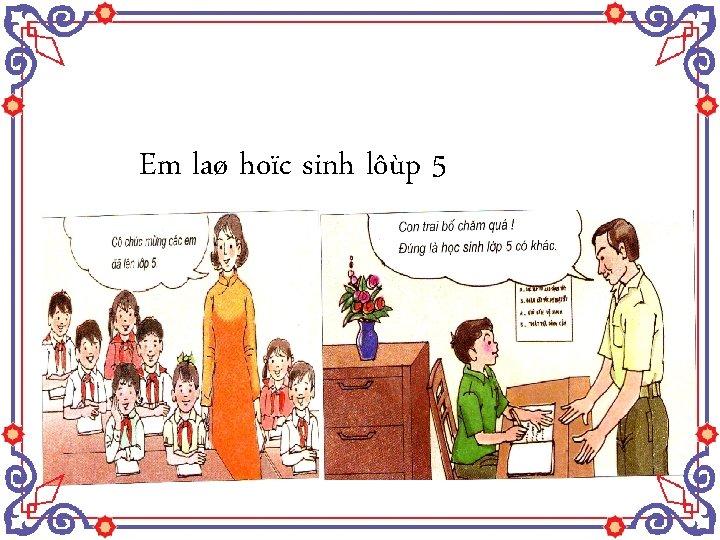 Em laø hoïc sinh lôùp 5