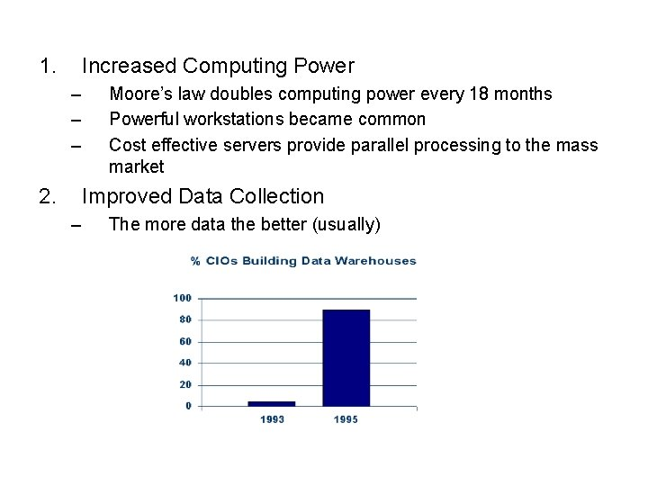 1. Increased Computing Power – – – 2. Moore's law doubles computing power every