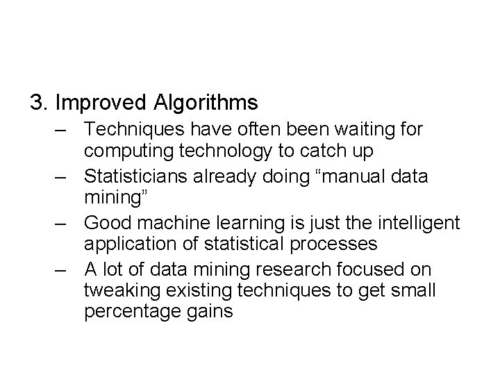 3. Improved Algorithms – Techniques have often been waiting for computing technology to catch