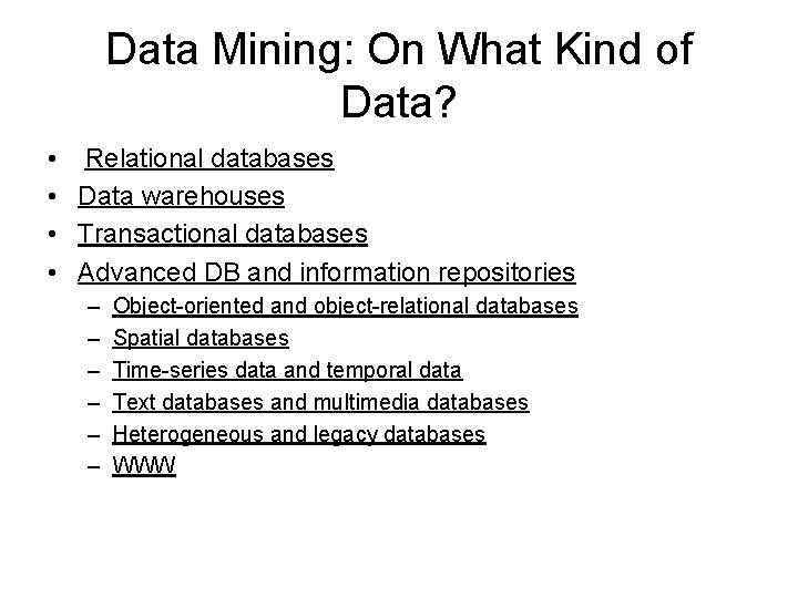 Data Mining: On What Kind of Data? • Relational databases • Data warehouses •