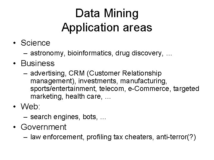 Data Mining Application areas • Science – astronomy, bioinformatics, drug discovery, … • Business