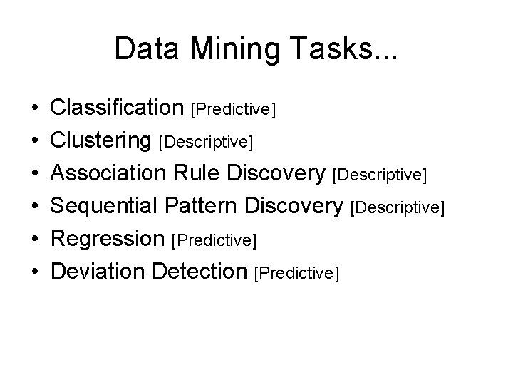 Data Mining Tasks. . . • • • Classification [Predictive] Clustering [Descriptive] Association Rule