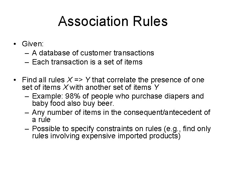 Association Rules • Given: – A database of customer transactions – Each transaction is