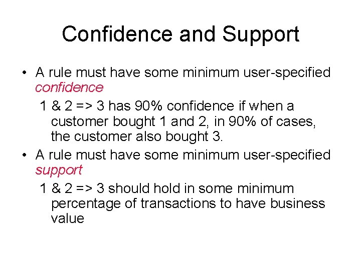 Confidence and Support • A rule must have some minimum user-specified confidence 1 &