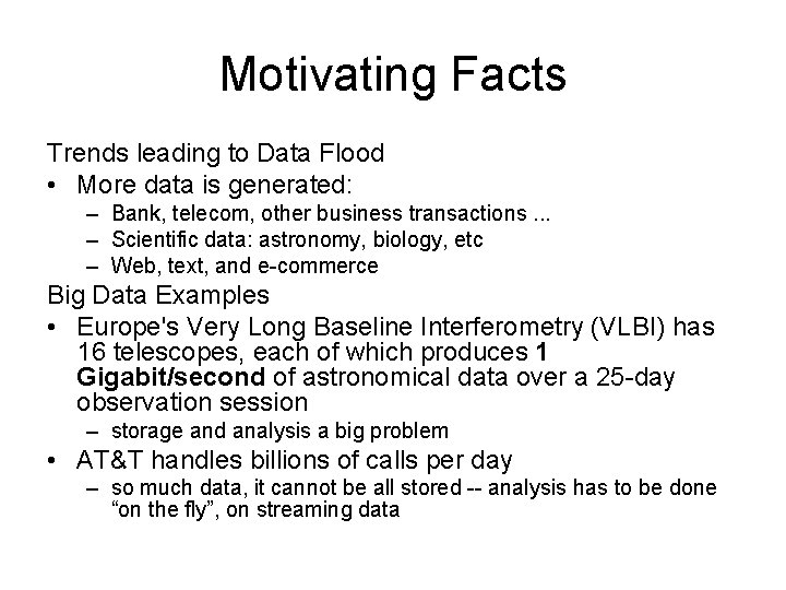 Motivating Facts Trends leading to Data Flood • More data is generated: – Bank,