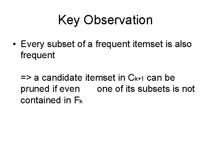Key Observation • Every subset of a frequent itemset is also frequent => a