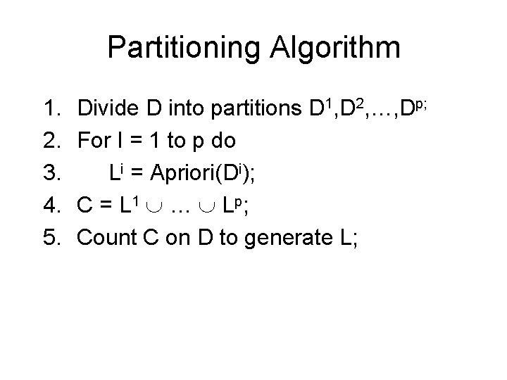 Partitioning Algorithm 1. 2. 3. 4. 5. Divide D into partitions D 1, D