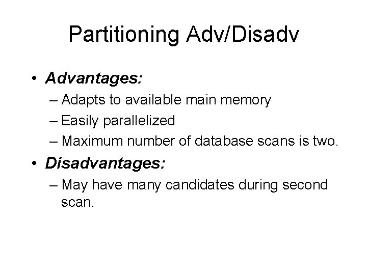 Partitioning Adv/Disadv • Advantages: – Adapts to available main memory – Easily parallelized –
