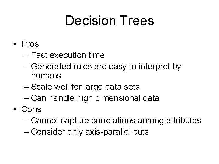 Decision Trees • Pros – Fast execution time – Generated rules are easy to