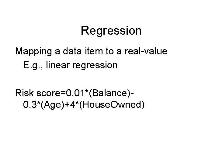 Regression Mapping a data item to a real-value E. g. , linear regression Risk