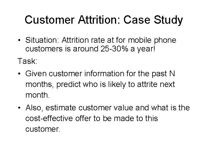 Customer Attrition: Case Study • Situation: Attrition rate at for mobile phone customers is