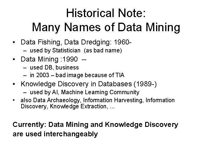 Historical Note: Many Names of Data Mining • Data Fishing, Data Dredging: 1960– used