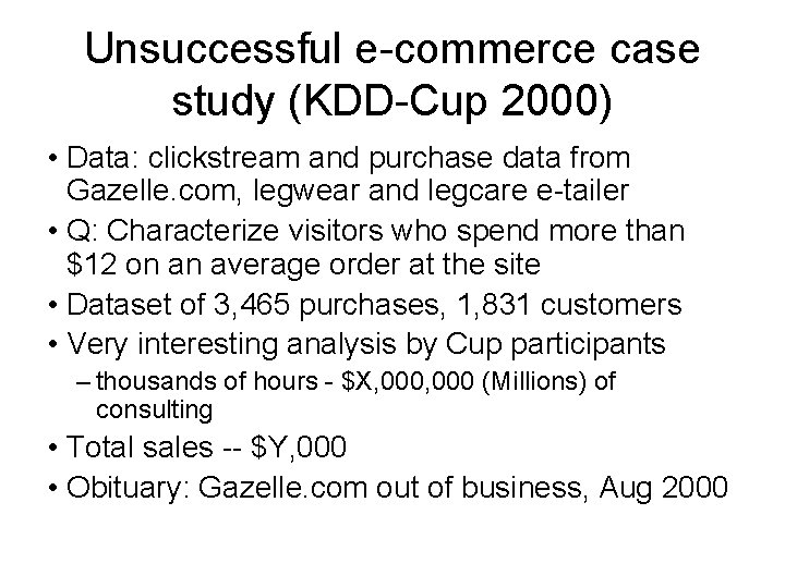 Unsuccessful e-commerce case study (KDD-Cup 2000) • Data: clickstream and purchase data from Gazelle.