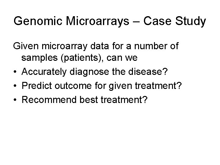 Genomic Microarrays – Case Study Given microarray data for a number of samples (patients),