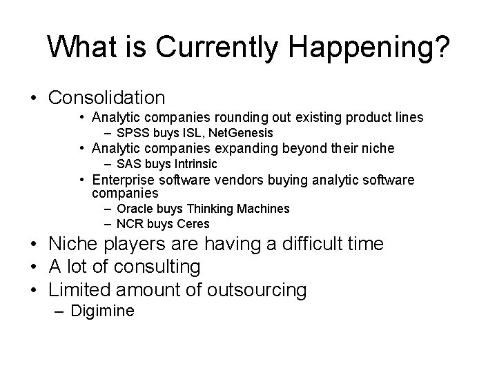What is Currently Happening? • Consolidation • Analytic companies rounding out existing product lines
