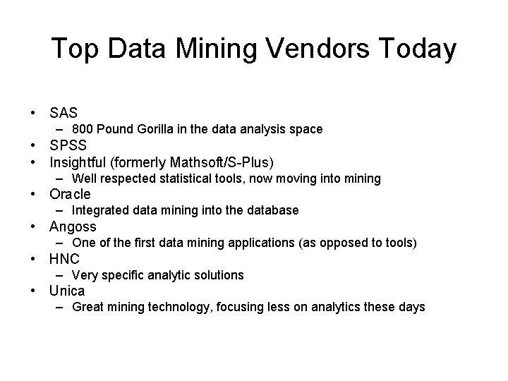 Top Data Mining Vendors Today • SAS – 800 Pound Gorilla in the data
