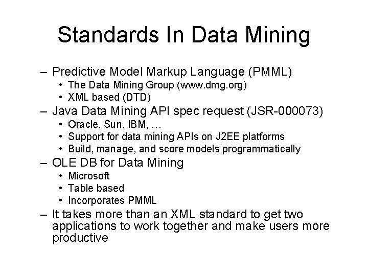 Standards In Data Mining – Predictive Model Markup Language (PMML) • The Data Mining