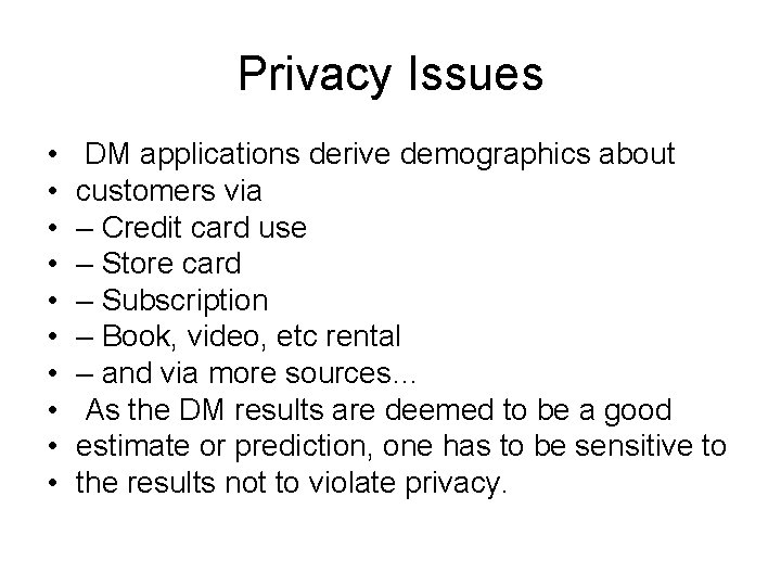 Privacy Issues • • • DM applications derive demographics about customers via – Credit