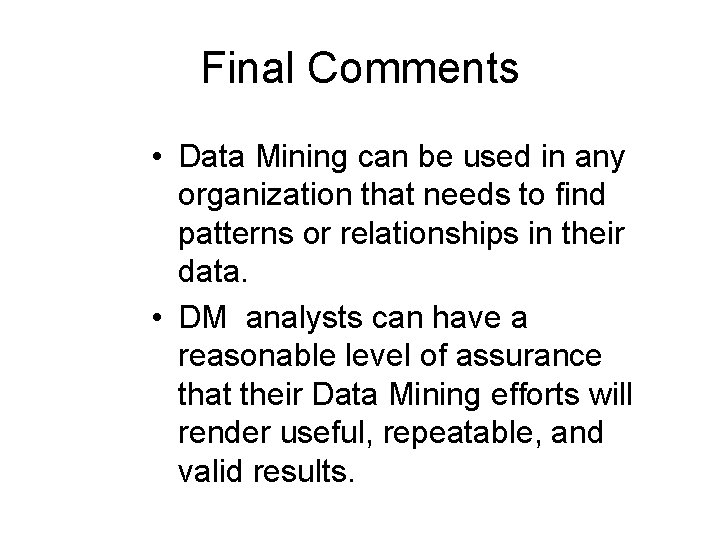 Final Comments • Data Mining can be used in any organization that needs to