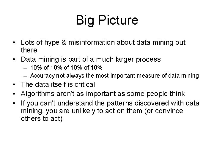 Big Picture • Lots of hype & misinformation about data mining out there •
