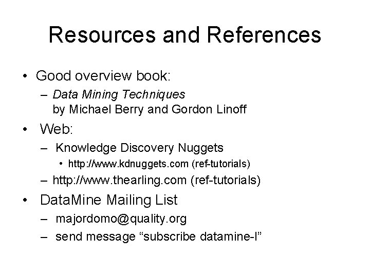 Resources and References • Good overview book: – Data Mining Techniques by Michael Berry