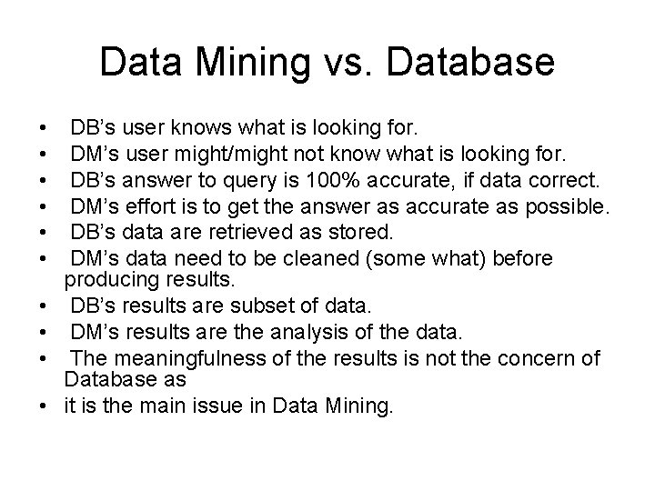 Data Mining vs. Database • • • DB's user knows what is looking for.