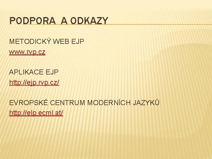 PODPORA A ODKAZY METODICKÝ WEB EJP www. rvp. cz APLIKACE EJP http: //ejp. rvp.