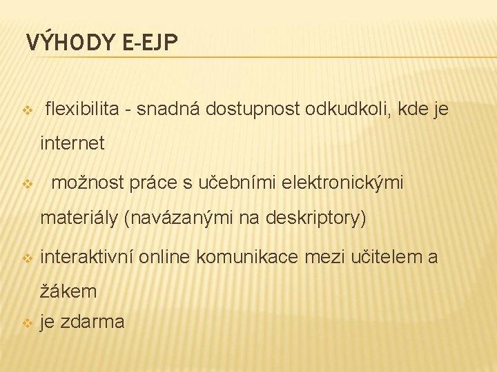 VÝHODY E-EJP v flexibilita - snadná dostupnost odkudkoli, kde je internet v možnost práce