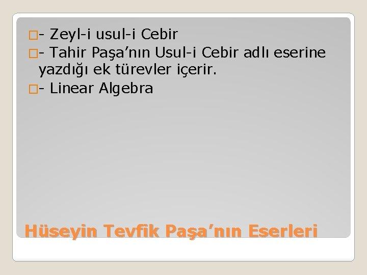 �- Zeyl-i usul-i Cebir �- Tahir Paşa'nın Usul-i Cebir adlı eserine yazdığı ek türevler