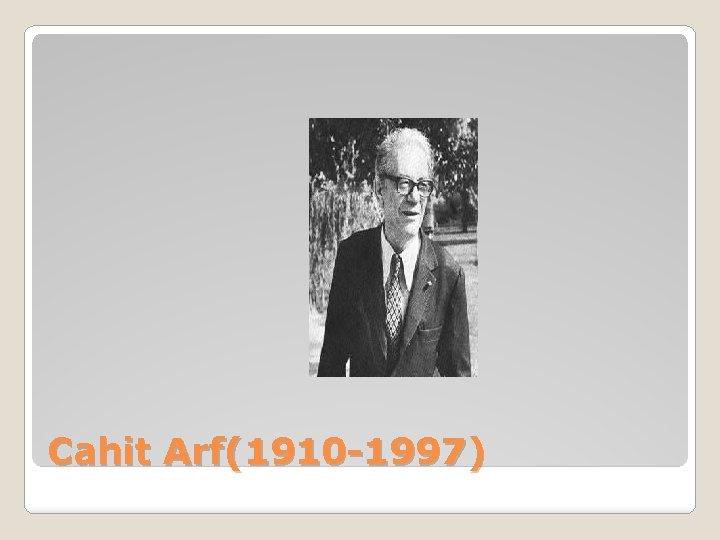 Cahit Arf(1910 -1997)