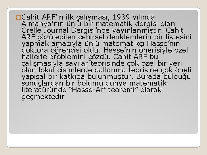 � Cahit ARF'ın ilk çalışması, 1939 yılında Almanya'nın ünlü bir matematik dergisi olan Crelle