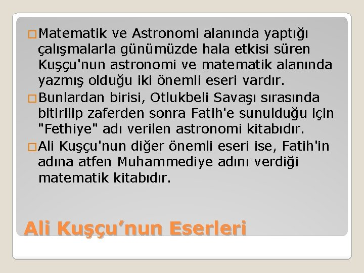 �Matematik ve Astronomi alanında yaptığı çalışmalarla günümüzde hala etkisi süren Kuşçu'nun astronomi ve matematik