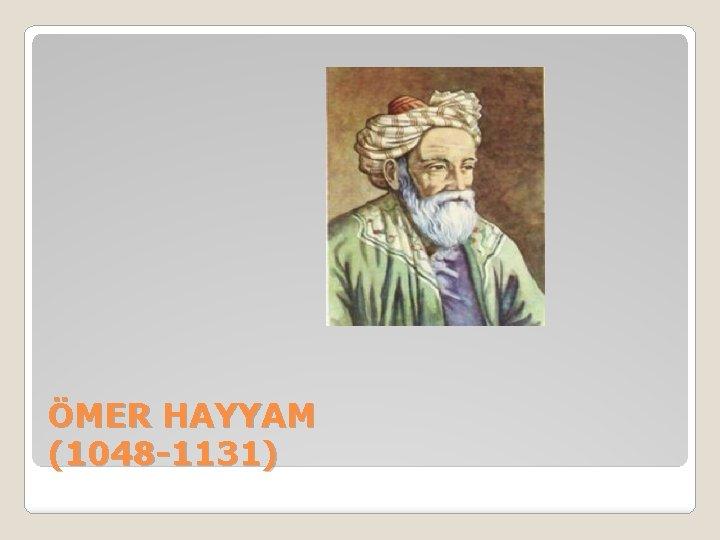 ÖMER HAYYAM (1048 -1131)