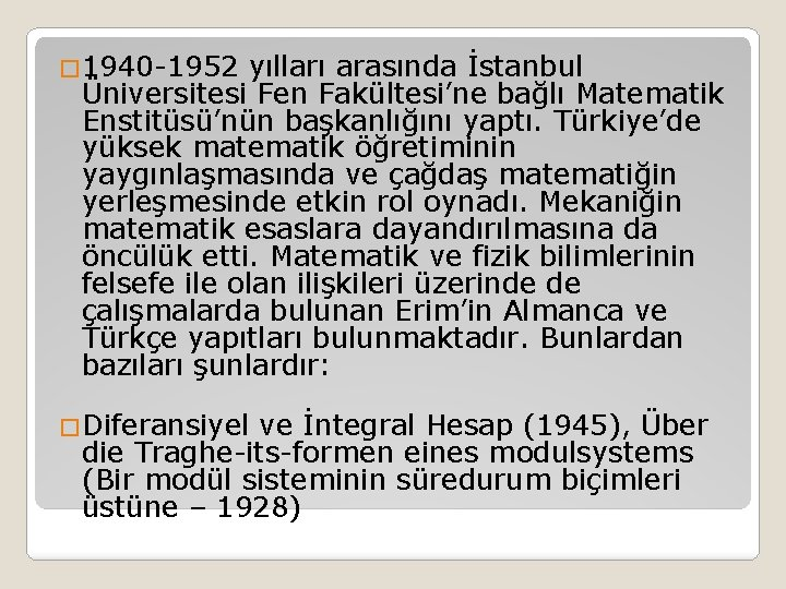 � 1940 -1952 yılları arasında İstanbul Üniversitesi Fen Fakültesi'ne bağlı Matematik Enstitüsü'nün başkanlığını yaptı.