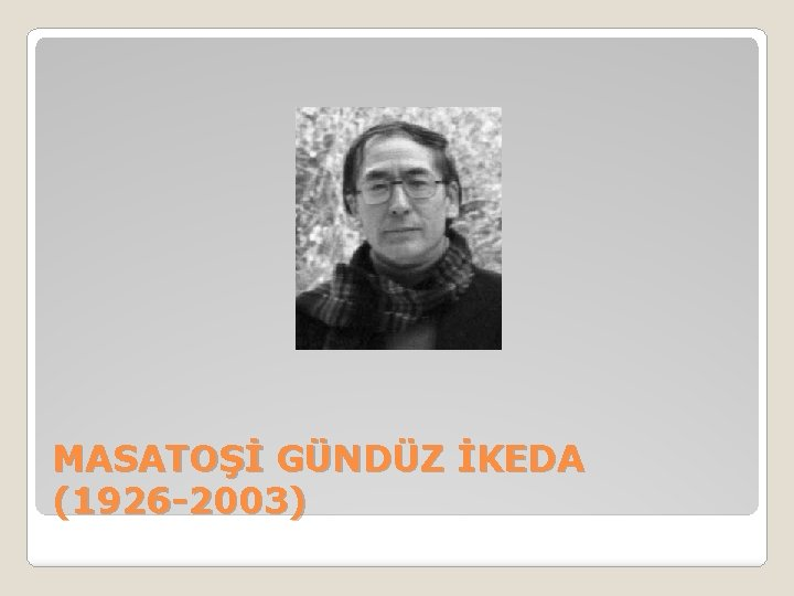MASATOŞİ GÜNDÜZ İKEDA (1926 -2003)
