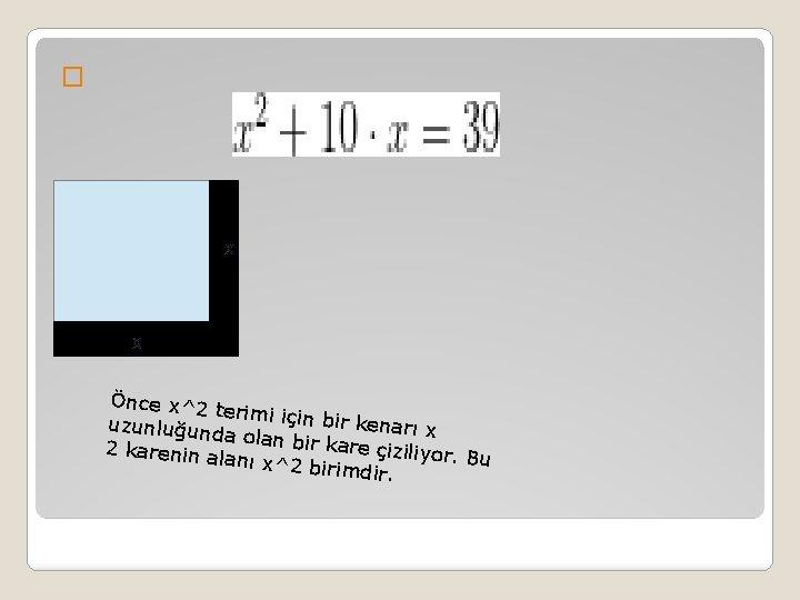� Önce x^2 t erimi için b ir kenarı x uzunluğund a olan bir