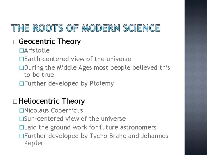 � Geocentric Theory �Aristotle �Earth-centered view of the universe �During the Middle Ages most