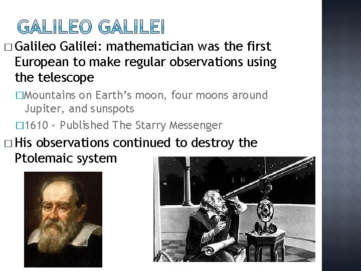 � Galileo Galilei: mathematician was the first European to make regular observations using the