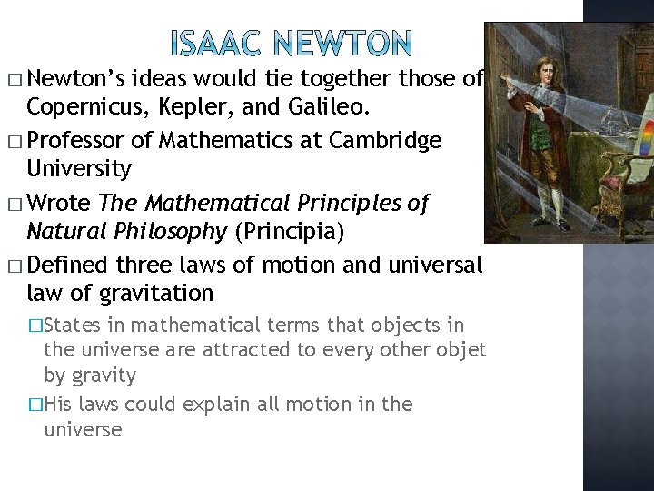 � Newton's ideas would tie together those of Copernicus, Kepler, and Galileo. � Professor