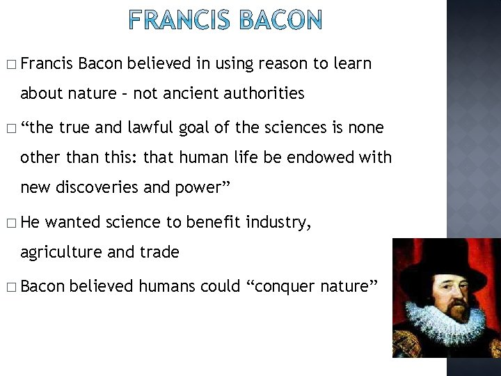 � Francis Bacon believed in using reason to learn about nature – not ancient
