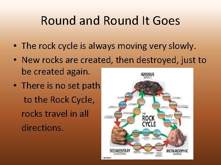 Round and Round It Goes • The rock cycle is always moving very slowly.